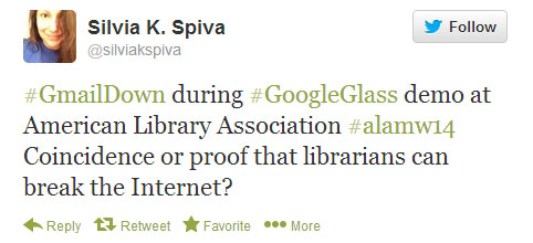 "Silvia K. Spiva tweets: ""#GmailDown during #GoogleGlass demo at American Library Association #alamw14 Coincidence or proof that librarians can break the internet?"""