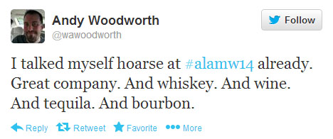 "Andy Woodworth tweets: ""I talked myself hoarse at #alamw14 already. Great company. And whiskey. And wine. And tequila. And bourbon."""