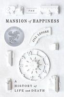 The Mansion of Happiness: A History of Life and Death, by Jill Lepore (Random House).