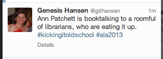 Genesis Hansen tweeted: Ann Patchett is booktalking to a roomful of librarians, who are eating it up. #kickingitoldschool #ala2013