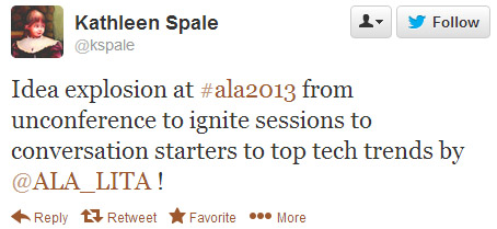 Kathleen Spale tweeted: Idea explosion at #ala2013 from Unconference to Ignite sessions to Conversation Starters to Top Tech Trends by @ala_lita!