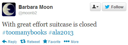 Barbara Moon tweeted: With great effort suitcase is closed. #toomanybooks #ala2013