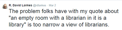 "The problem folks have with my quote about ""an empty room with a librarian in it is a library"" is too narrow a view of librarians."