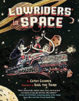 Lowriders in Space, by Cathy Camper (Chronicle Books)