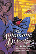 The Automatic Detective, by A. Lee Martinez