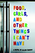 Food, Girls, and Other Things I Can't Have, by Allen Zadoff