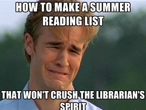 How to make a summer reading list that won't crush the librarian's spirit