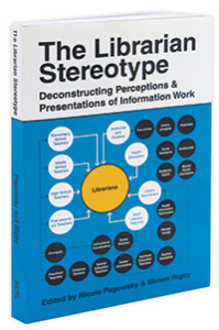 The Librarian Stereotype: Deconstructing Perceptions and Presentations of Information Work, edited by Nicole Pagowsky and Miriam Rigby (Association of College and Research Libraries, 2014).