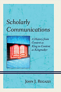 Scholarly Communications: A History from Content as King to Content as Kingmaker