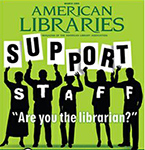 American Libraries issue on support staff