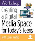 Creating a Digital Media Space for Today's Teens