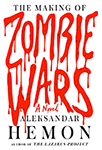 Cover of The Making of Zombie Wars, by Aleksandar Hemon