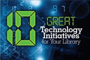 10 Great Technology Initiatives for Your Library
