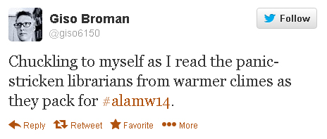 "Giso Broman: ""Chuckling to myself as I read the panic-stricken librarians from warmer climes as they pack for #alamw14."""