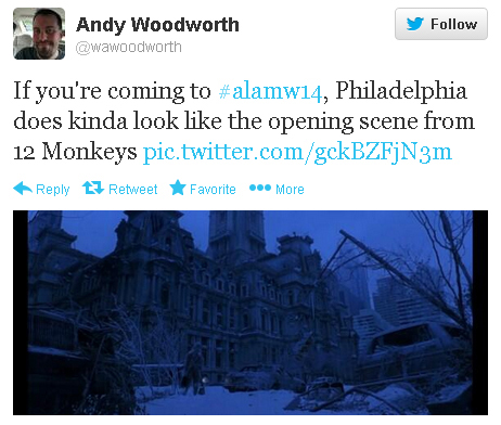"Andy Woodworth tweets: ""If you're coming to #alamw14, Philadelphia does kinda look like the opening scene from 12 Monkeys."""