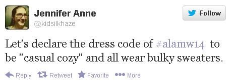 "Jennifer Anne tweets: ""Let's declare the dress code of #alamw14 to be 'casual cozy' and all wear bulky sweaters."""