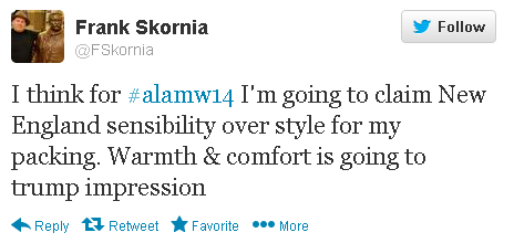 "Frank Skornia tweets: ""I think for #alamw14 I'm going to claim New England sensibility over style for my packing. Warmth & comfort is going to trump impression."""