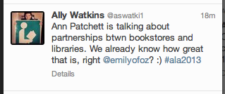 "Patchett stating ""Some librarians in the audience proudly reported that they'd already forged that relationship"" inspired this tweet from Ally Watkins: ""Ann Patchett is talking about partnerships between bookstores and libraries. We already know how graet that is, right @emilyofoz?"""