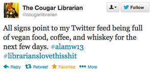 All signs point to my Twitter feed being full of vegan food, coffee, and whiskey for the next few days. #alamw13 #librarianslovethisshit