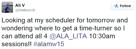 Looking at my scheduler for tomorrow and wondering where to get a time-turner so I can attend all 4 @ALA_LITA 10:30am sessions!! #alamw15