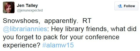 Snowshoes, apparently. RT @librariannies: Hey library friends, what did you forget to pack for your conference experience? #alamw15