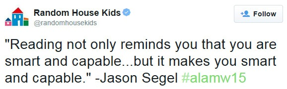 """""""Reading not only reminds you that you are smart and capable...but it makes you smart and capable."""" -Jason Segel #alamw15"""