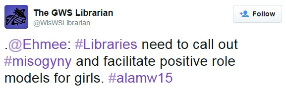 .@Ehmee: #Libraries need to call out #misogyny and facilitate positive role models for girls. #alamw15