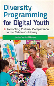 Cover of Diversity Programming for Digital Youth: Promoting Cultural Competence in the Children's Library, by Jamie Campbell Naidoo.