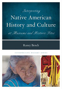Cover of Interpreting Native American History and Culture at Museums and Historic Sites, by Raney Bench.
