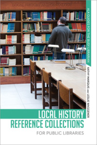 This is an excerpt from <i>Local History Reference Collections for Public Libraries</i>, by Kathy Marquis and Leslie Waggener (ALA Editions, 2015).