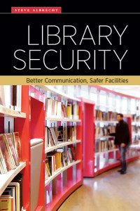 Cover of <em>Library Security: Better Communication, Safer Facilities,</em> by Steve Albrecht (ALA Editions, 2015).