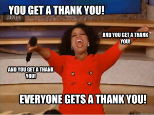 Oprah: You get a thank you, and you get a thank you! Everyone gets a thank you!