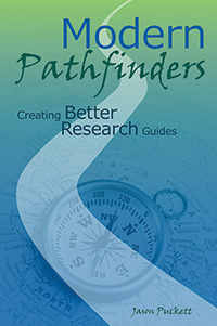 Modern Pathfinders: Creating Better Research Guides by Jason Puckett