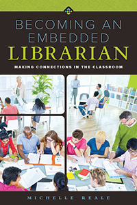 Becoming an Embedded Librarian: Making Connections in the Classroom by Michelle Reale