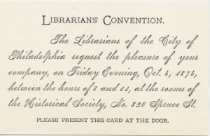 Invitation to the founding members of ALA to attend a reception at the Historical Society of Pennsylvania on October 6, 1876.