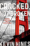 Cover of Cracked, Not Broken: Surviving and Thriving After a Suicide Attempt, by Kevin Hines