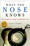 Cover of What the Nose Knows: The Science of Scent in Everyday Life, by Avery Gilbert