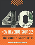 Cover of 40+ New Revenue Sources for Libraries and Nonprofits