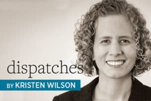 Dispatches, by Kristen Wilson