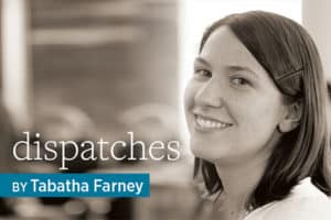 Dispatches, by Tabatha Farney