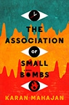 Cover of The Association of Small Bombs, by Karen Mahajan