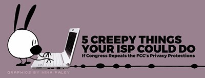 Five creepy things your ISP could do if Congress repeals the FCC rules