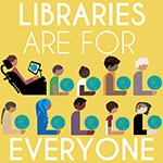 Libraries Are for Everyone poster