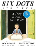 Cover of Six Dots: A Story of Young Louis Braille, by Jen Bryant