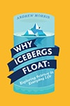 Cover of Why Icebergs Float: Exploring Science in Everyday Life, by Andrew Morris