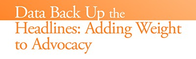 Data Back Up the Headlines: Adding Weight to Advocacy
