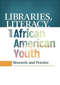 Libraries, Literacy, and African-American Youth: Research and Practice, edited by Sandra Hughes-Hassell, Pauletta Brown Bracy, and Casey H. Rawson,