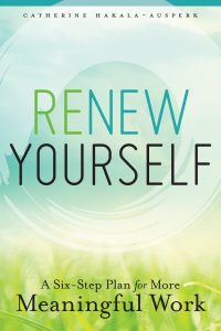 Renew Yourself: A Six-Step Plan for More Meaningful Work