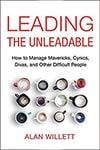 Cover of Leading the Unleadable: How to Manage Mavericks, Cynics, Divas, and Other Difficult People, by Alan Willett