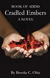 Cover of Book of Addis: Cradled Embers: A Novel, by Brooke C. Obie